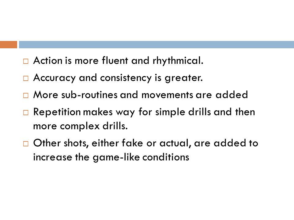 Action is more fluent and rhythmical.