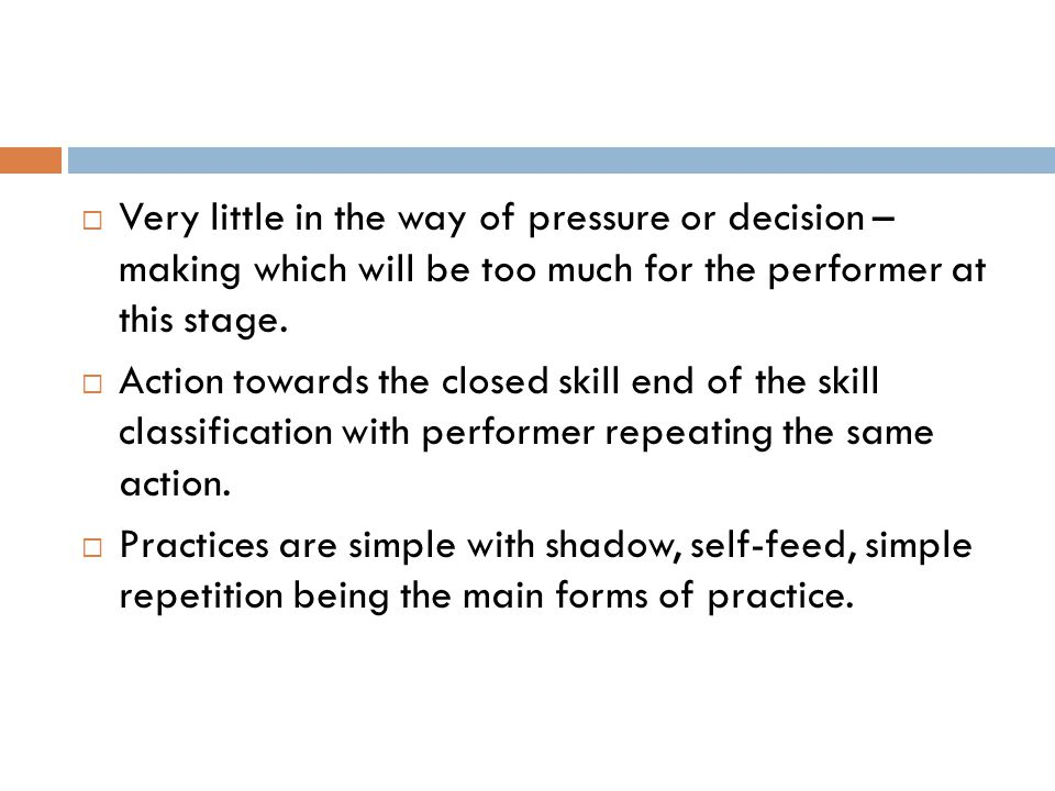 Very little in the way of pressure or decision – making which will be too much for the performer at this stage.