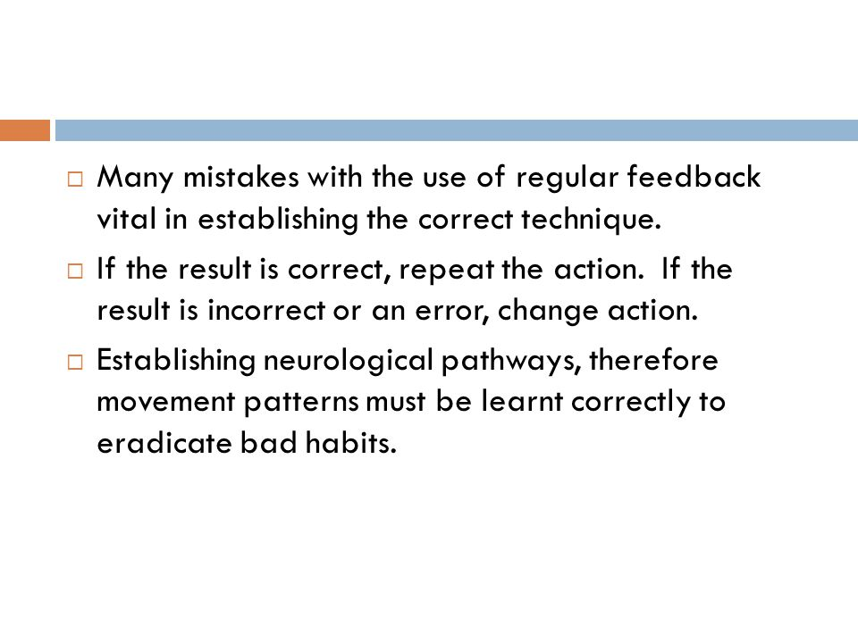 Many mistakes with the use of regular feedback vital in establishing the correct technique.