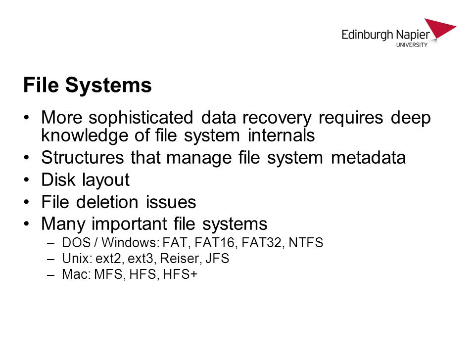 File Systems More sophisticated data recovery requires deep knowledge of file system internals. Structures that manage file system metadata.
