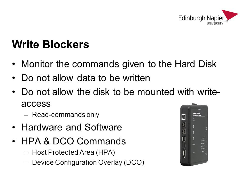 Write Blockers Monitor the commands given to the Hard Disk