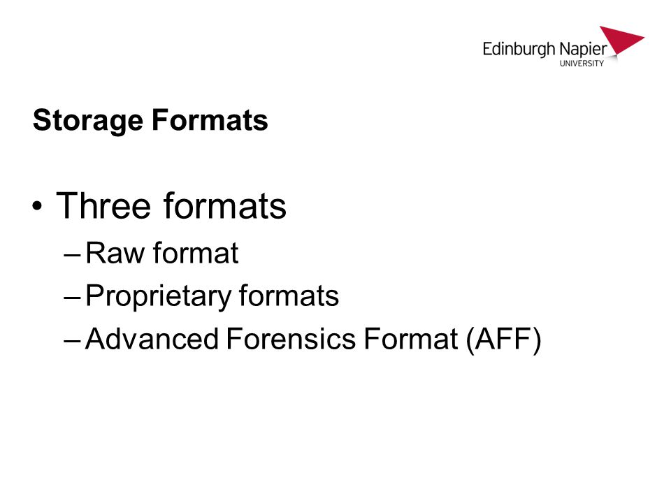 Three formats Storage Formats Raw format Proprietary formats