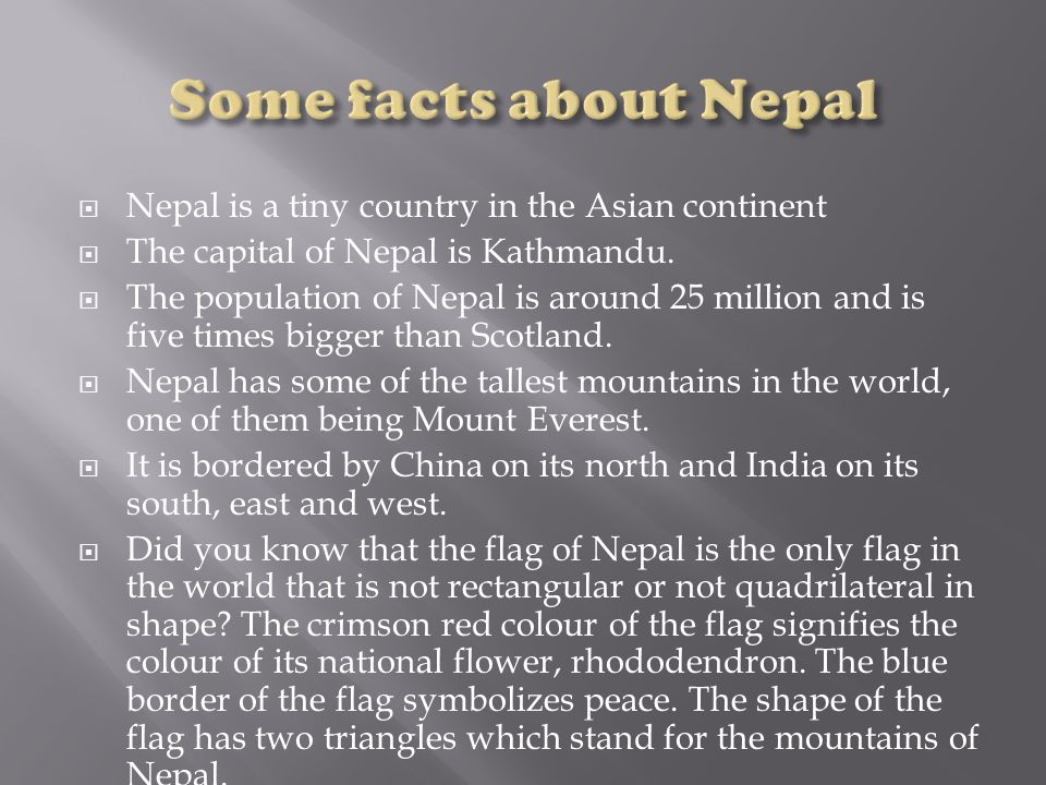 Some facts about Nepal Nepal is a tiny country in the Asian continent