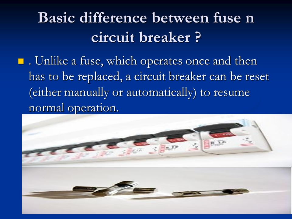 Basic difference between fuse n circuit breaker