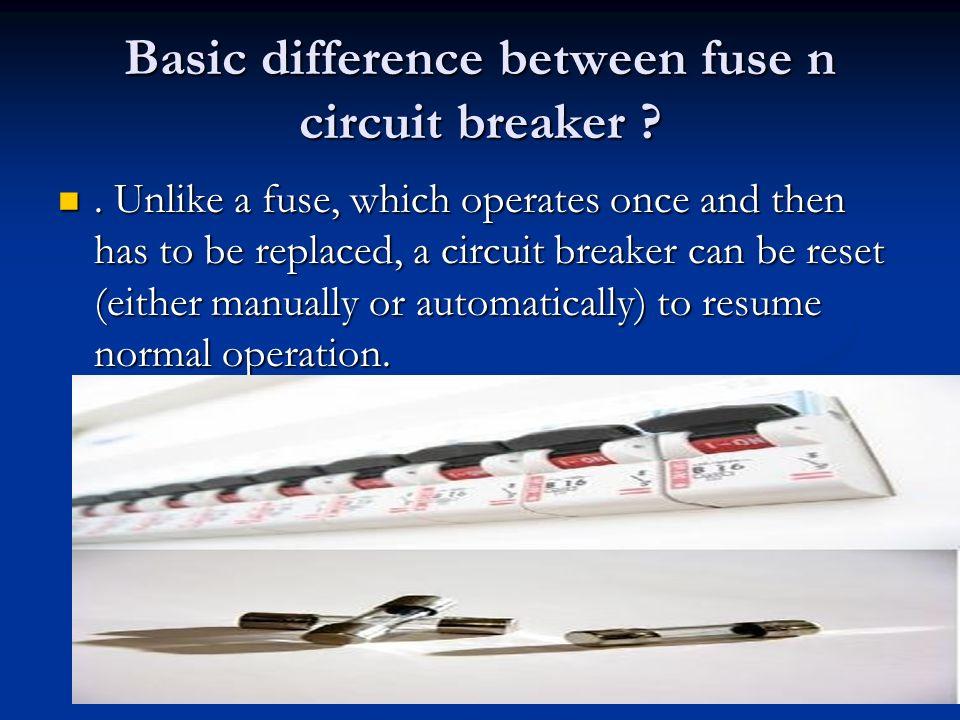 Basic difference between fuse n circuit breaker