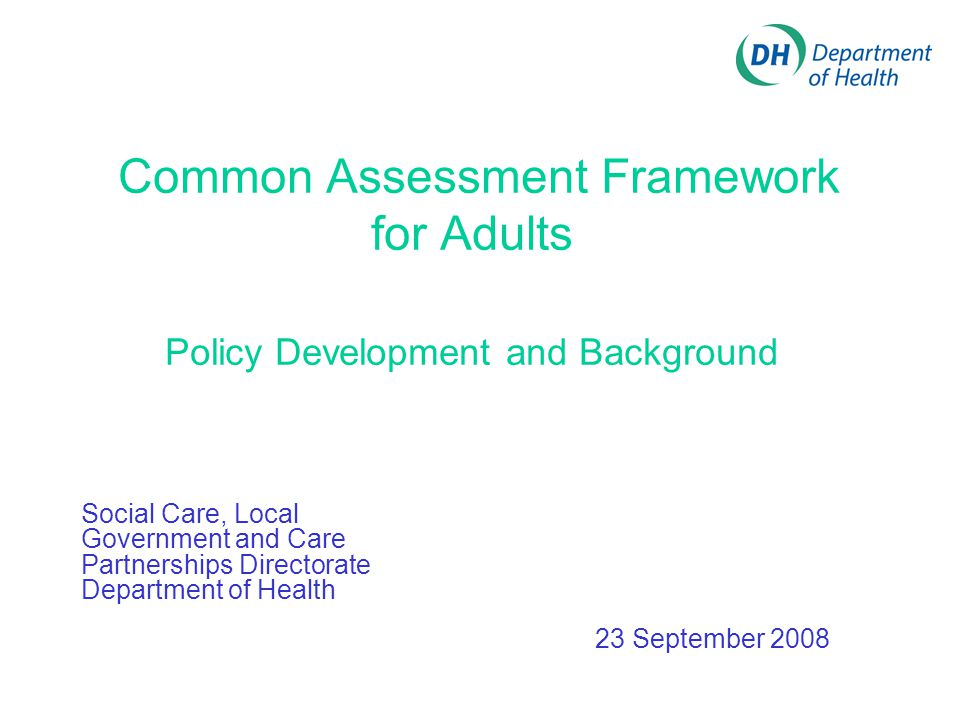 Common Assessment Framework for Adults Policy Development and Background