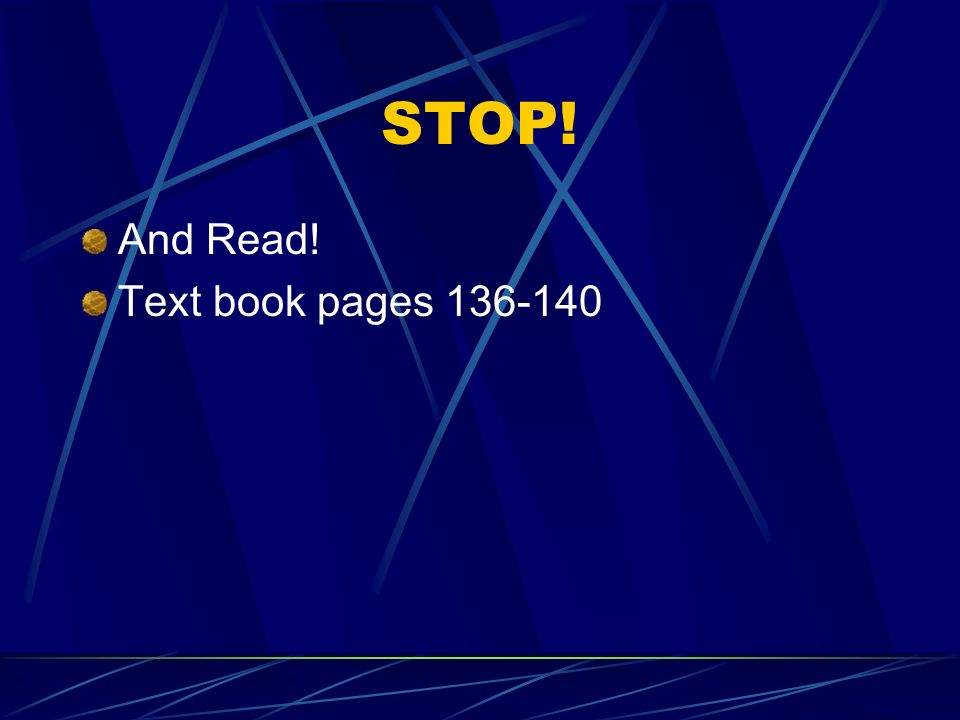STOP! And Read! Text book pages 136-140