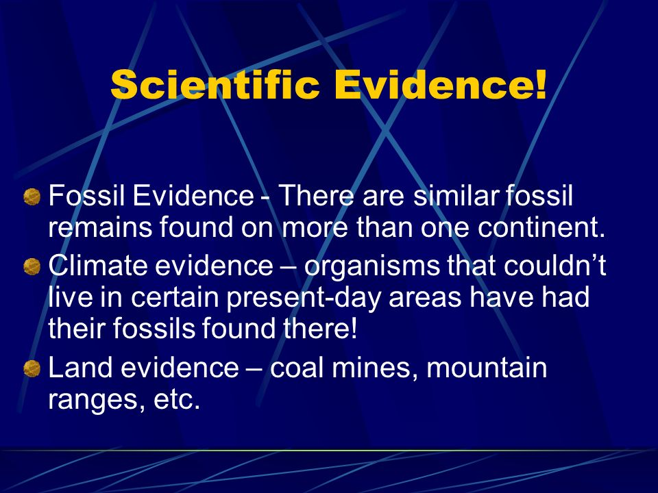 Scientific Evidence! Fossil Evidence - There are similar fossil remains found on more than one continent.