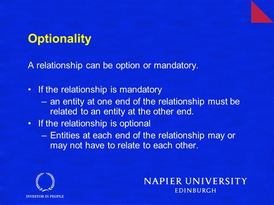 Optionality A relationship can be option or mandatory.