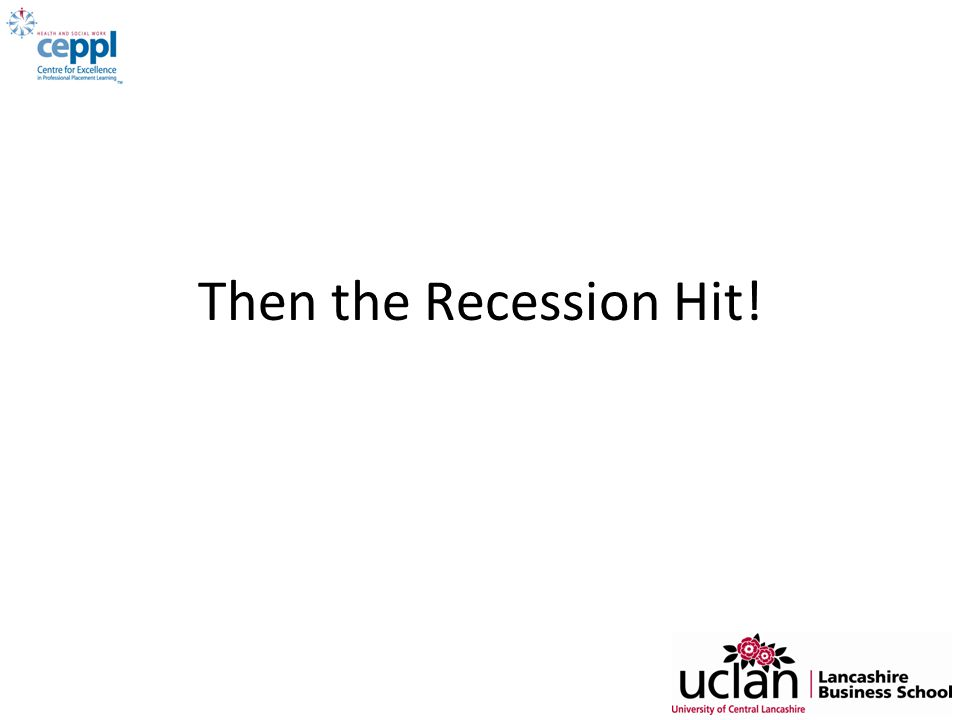 Then the Recession Hit!