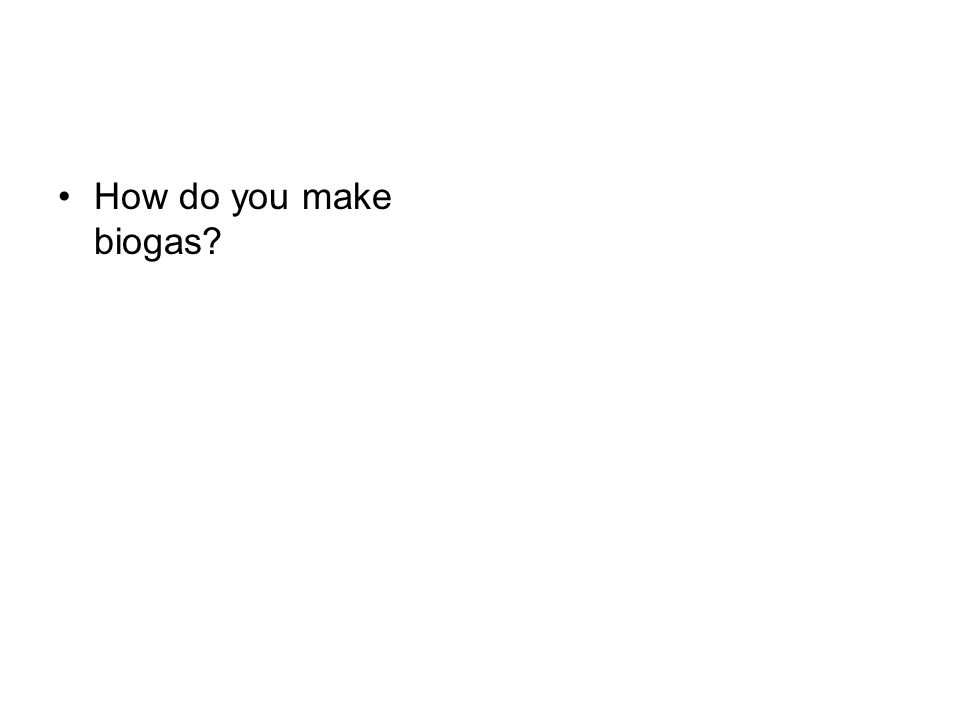 How do you make biogas