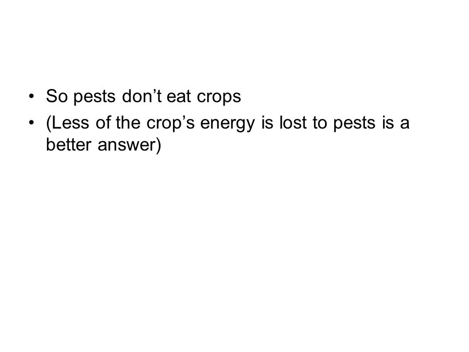 So pests don't eat crops