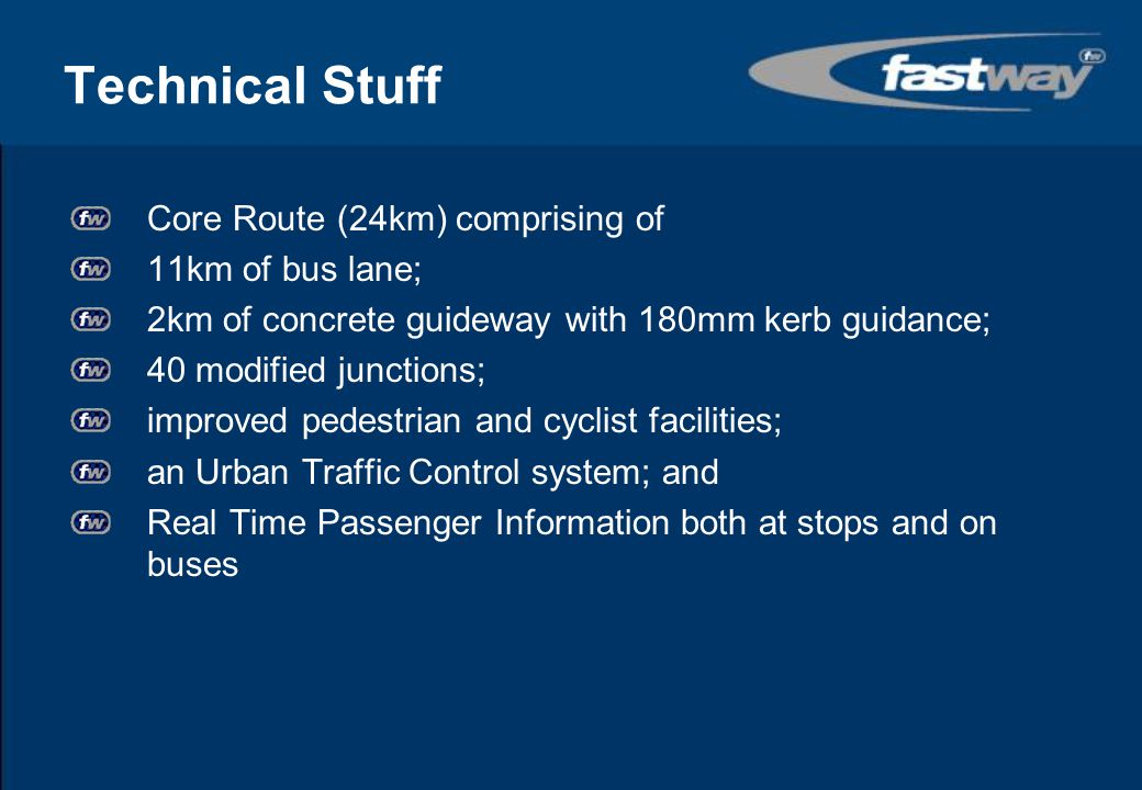 Technical Stuff Core Route (24km) comprising of 11km of bus lane;