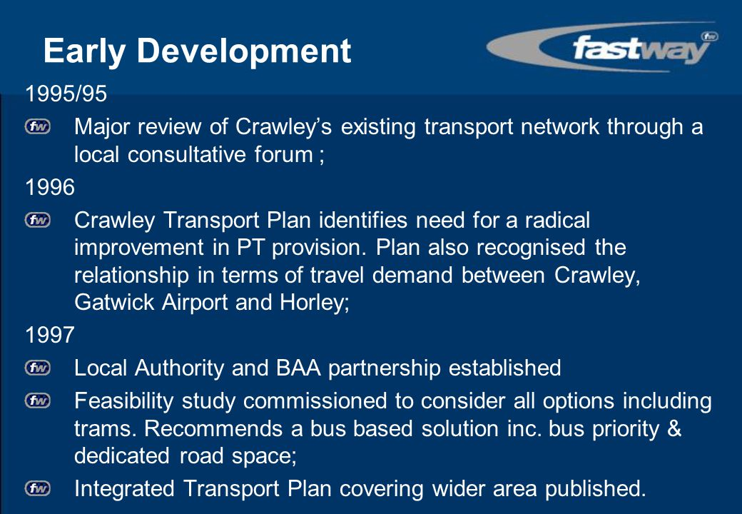 Early Development 1995/95. Major review of Crawley's existing transport network through a local consultative forum ;