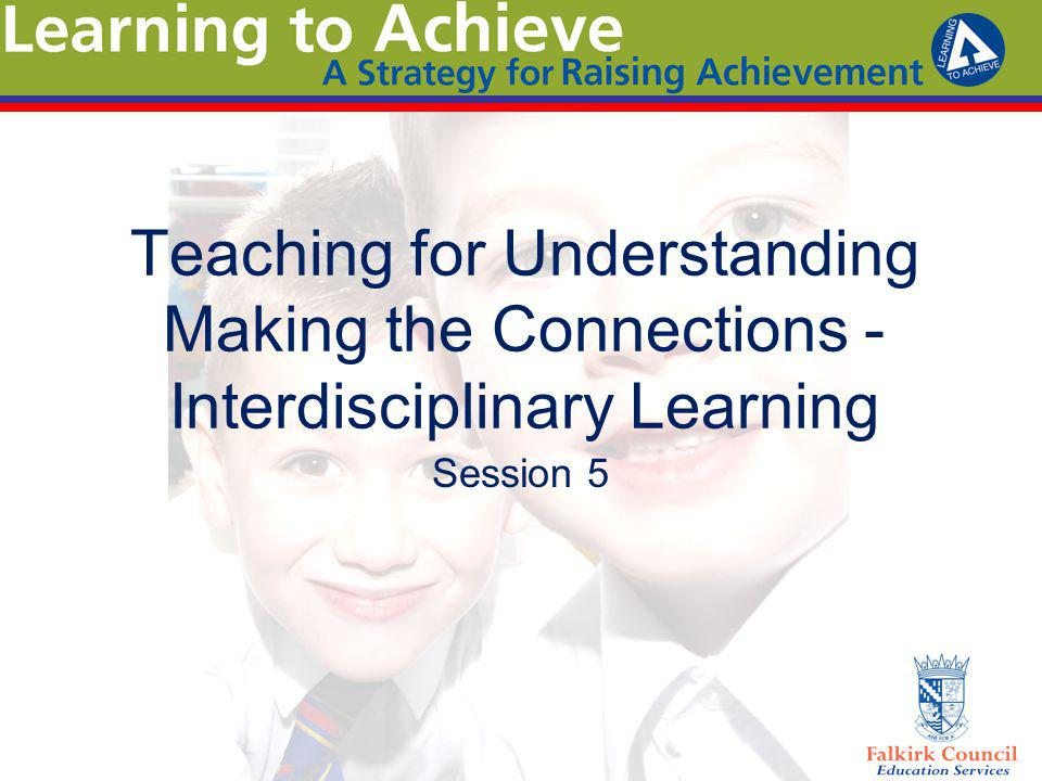 Teaching for Understanding Making the Connections - Interdisciplinary Learning