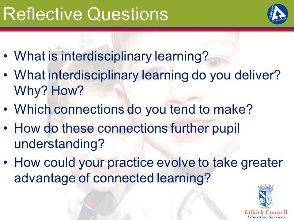 Reflective Questions What is interdisciplinary learning