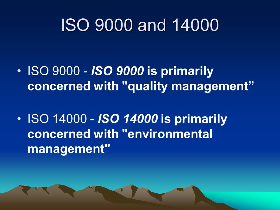 ISO 9000 and 14000 ISO 9000 - ISO 9000 is primarily concerned with quality management