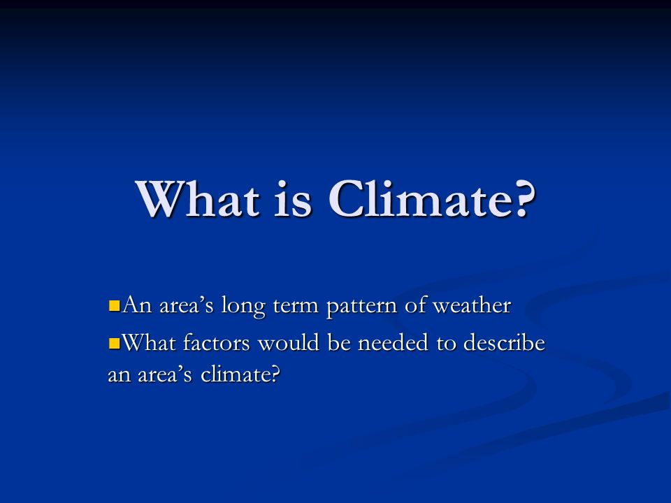 What is Climate An area's long term pattern of weather