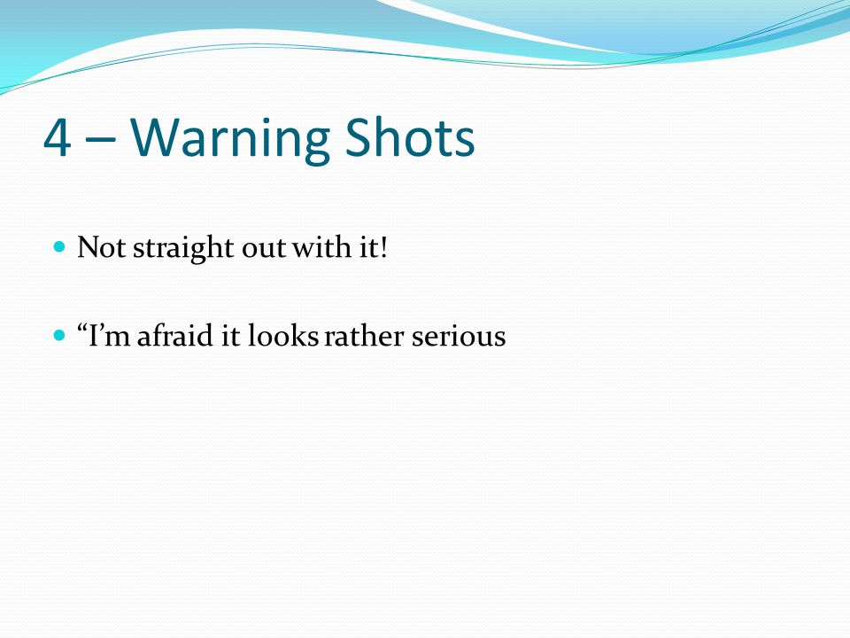 4 – Warning Shots Not straight out with it!