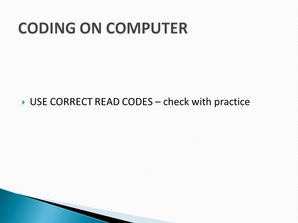 CODING ON COMPUTER USE CORRECT READ CODES – check with practice