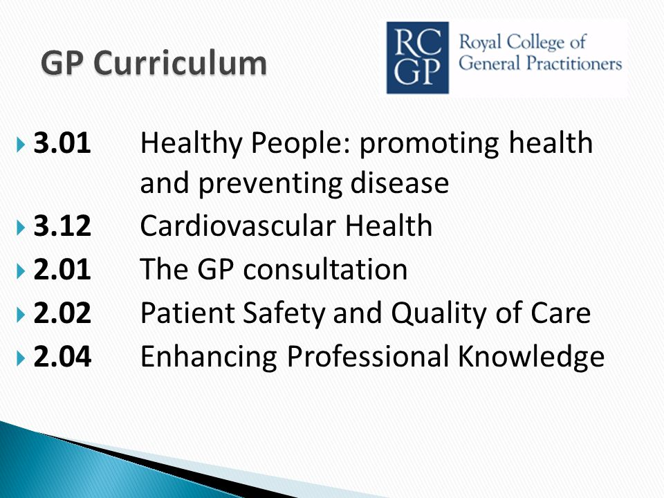 GP Curriculum 3.01 Healthy People: promoting health and preventing disease. 3.12 Cardiovascular Health.