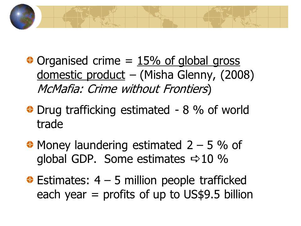 Organised crime = 15% of global gross domestic product – (Misha Glenny, (2008) McMafia: Crime without Frontiers)