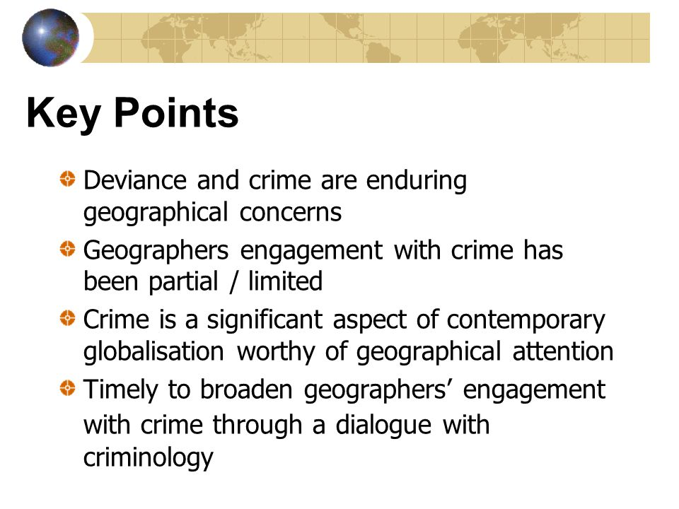 Key Points Deviance and crime are enduring geographical concerns
