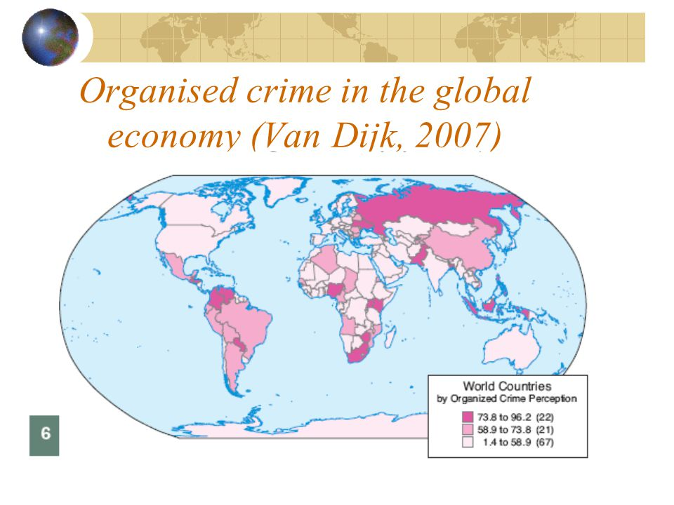 Organised crime in the global economy (Van Dijk, 2007)