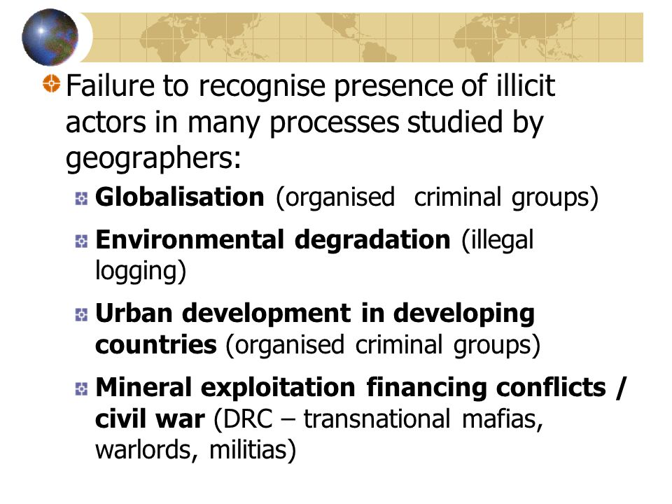 Failure to recognise presence of illicit actors in many processes studied by geographers:
