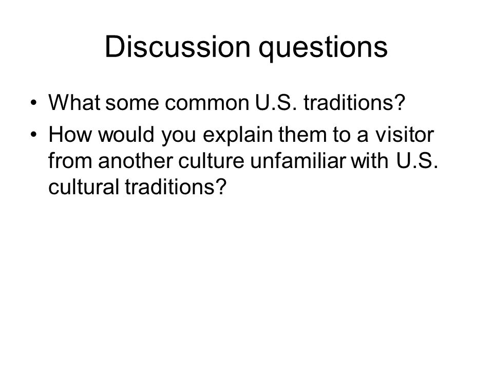 Discussion questions What some common U.S. traditions