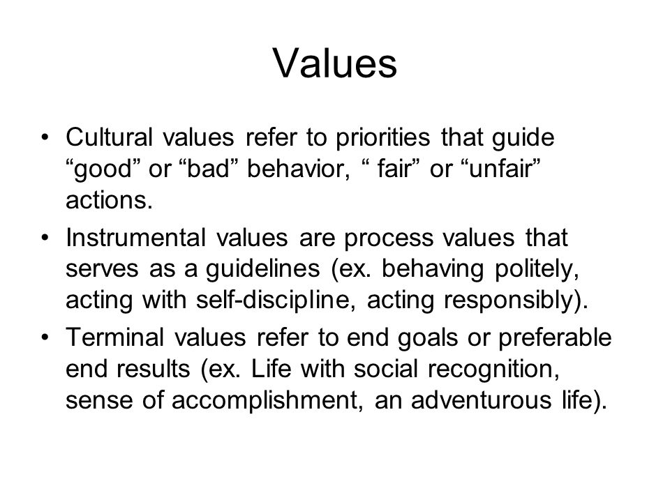 Values Cultural values refer to priorities that guide good or bad behavior, fair or unfair actions.