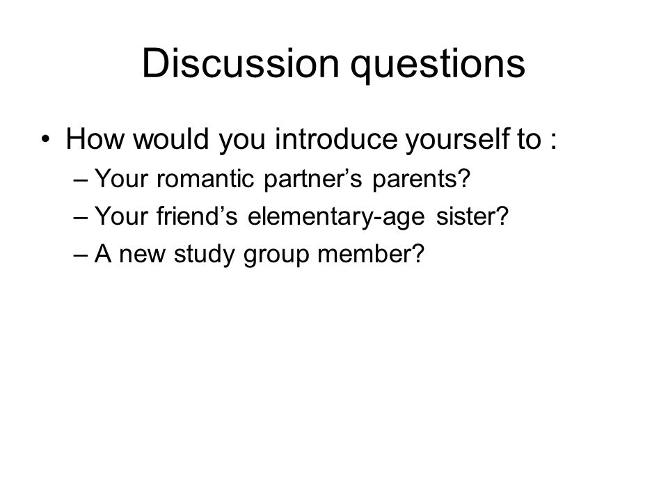 Discussion questions How would you introduce yourself to :
