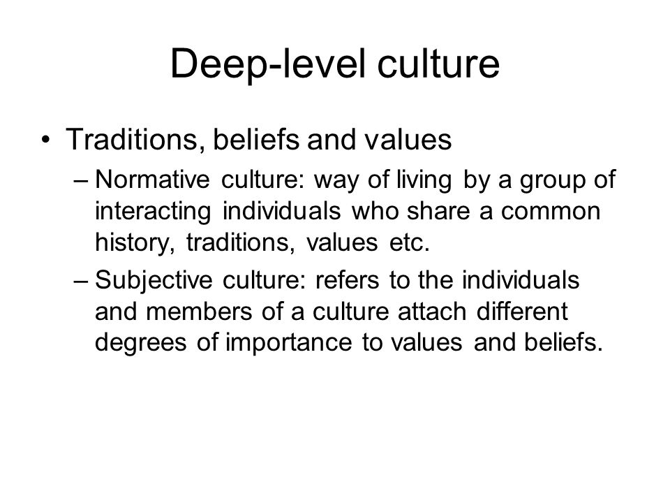 Deep-level culture Traditions, beliefs and values