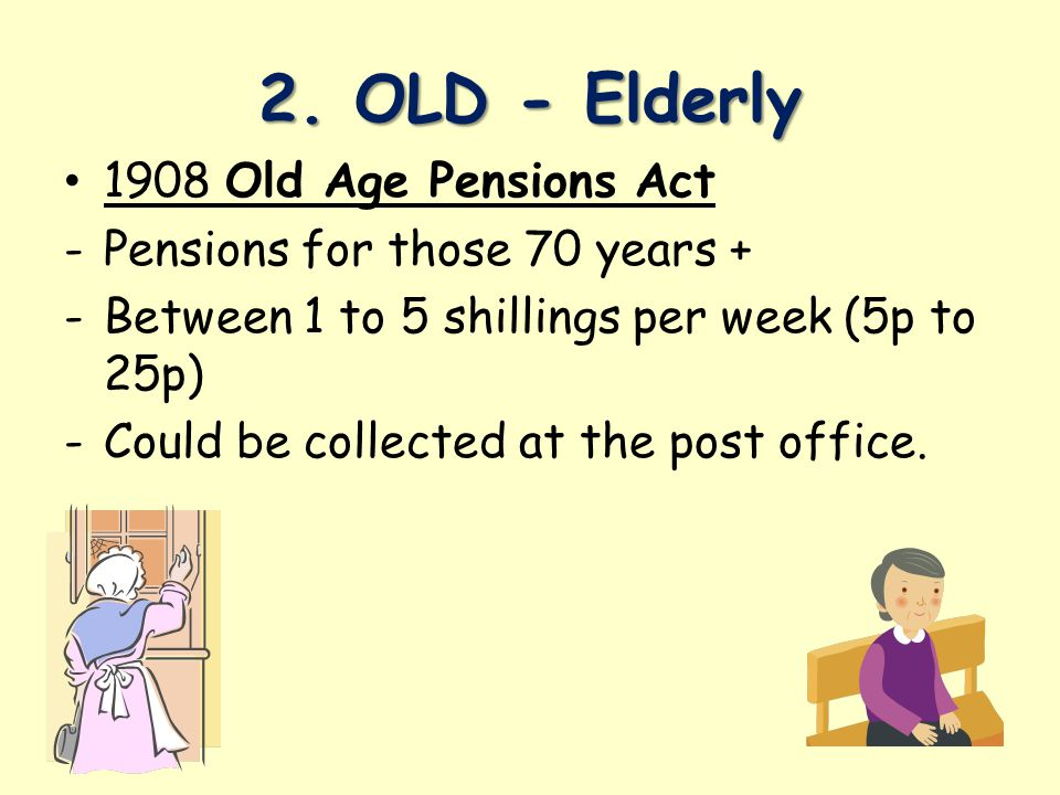 2. OLD - Elderly 1908 Old Age Pensions Act