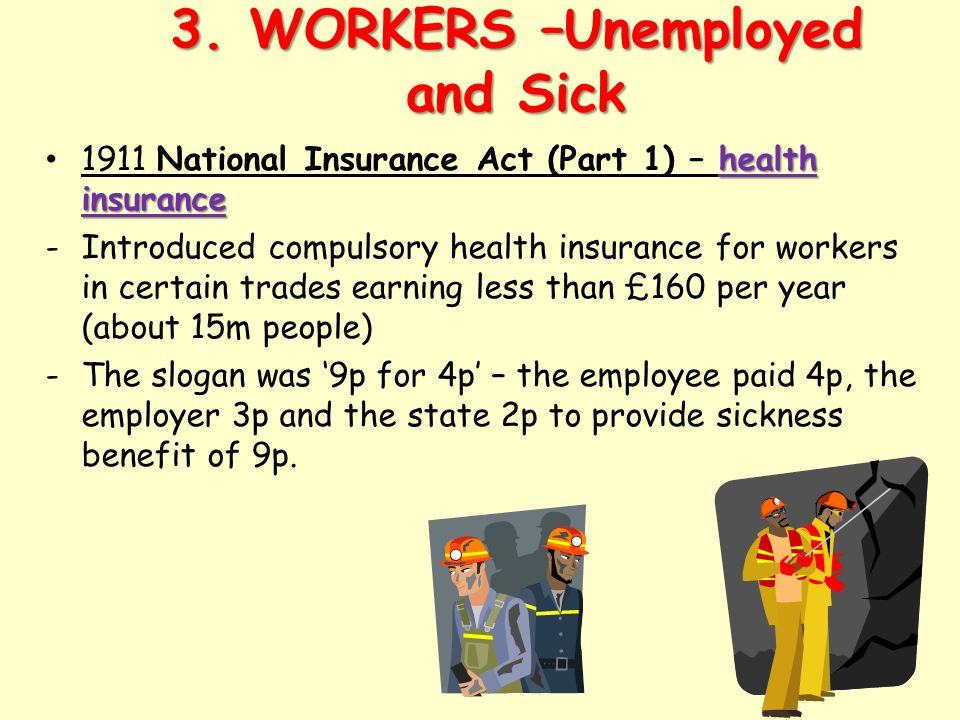 3. WORKERS –Unemployed and Sick