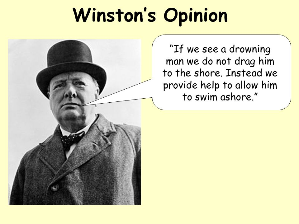 Winston's Opinion If we see a drowning man we do not drag him to the shore.