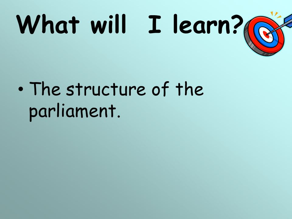 What will I learn The structure of the parliament. 15