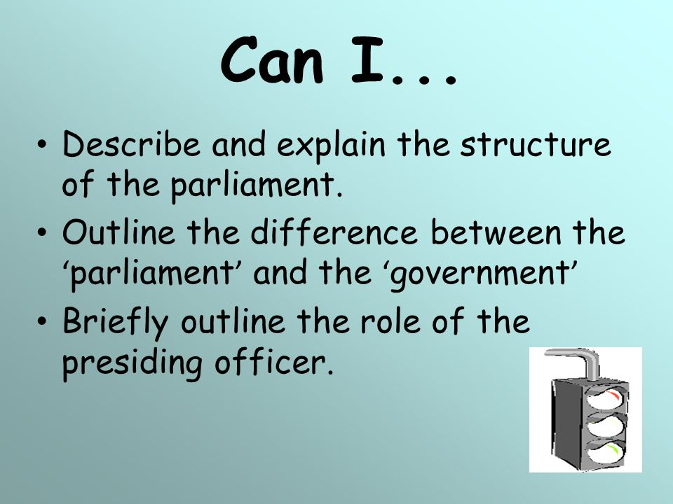 Can I... Describe and explain the structure of the parliament.