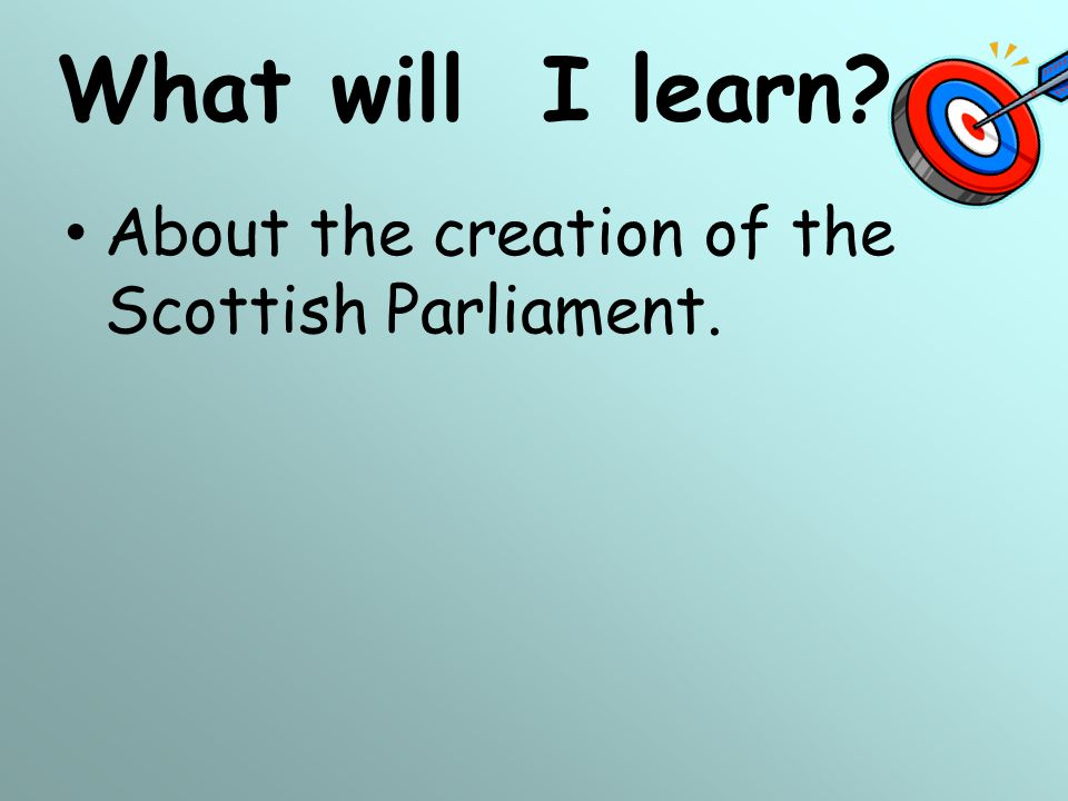 What will I learn About the creation of the Scottish Parliament.