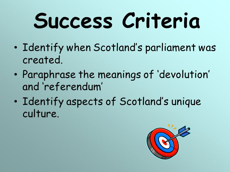Success Criteria Identify when Scotland's parliament was created.