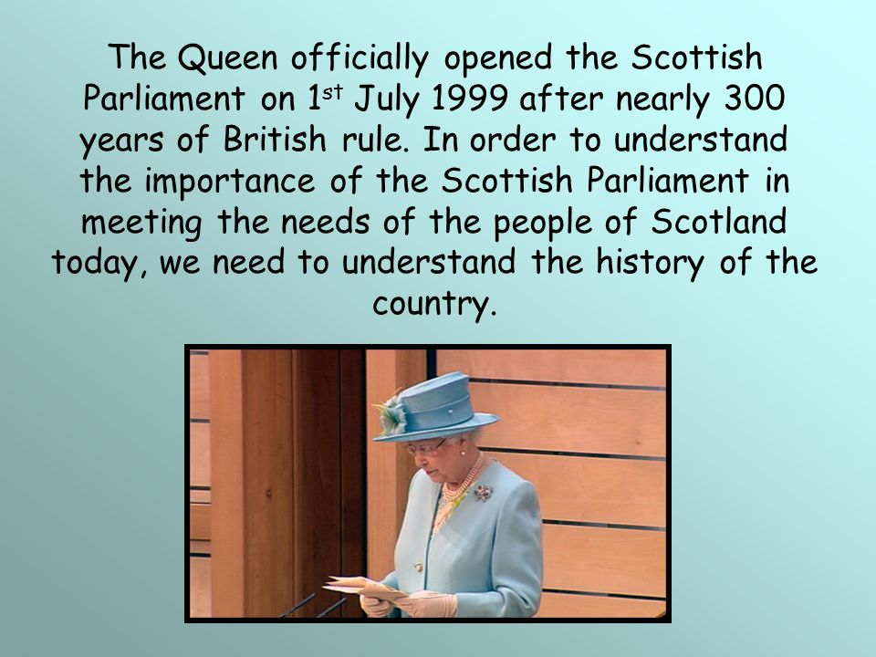 The Queen officially opened the Scottish Parliament on 1st July 1999 after nearly 300 years of British rule.