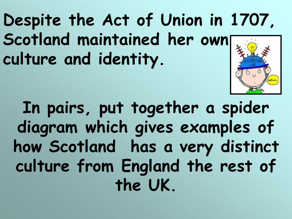 Despite the Act of Union in 1707, Scotland maintained her own culture and identity.
