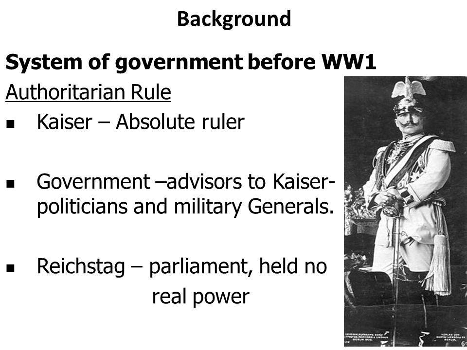 Background System of government before WW1 Authoritarian Rule