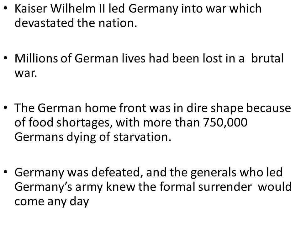 Kaiser Wilhelm II led Germany into war which devastated the nation.