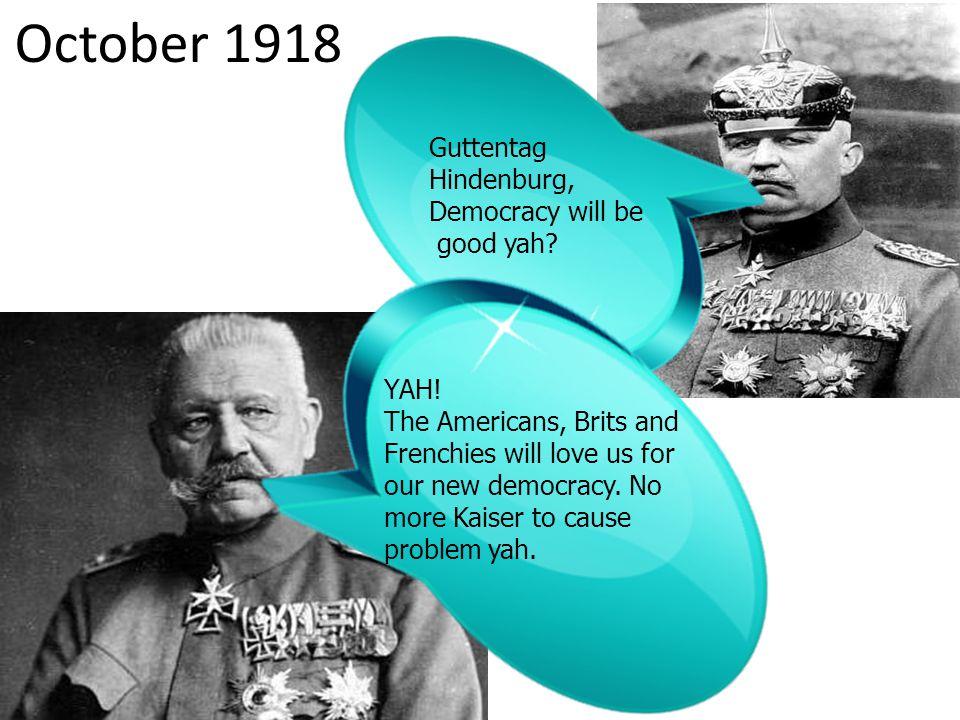 October 1918 Guttentag Hindenburg, Democracy will be good yah YAH!