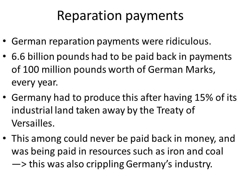 Reparation payments German reparation payments were ridiculous.