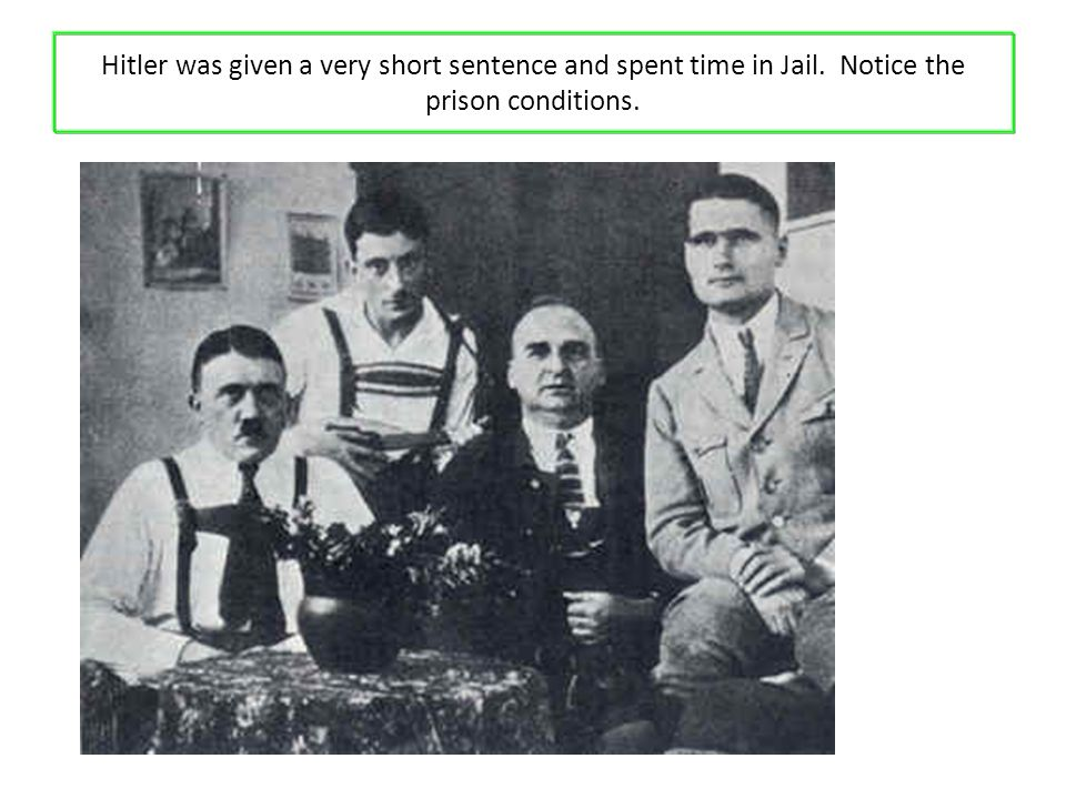 Hitler was given a very short sentence and spent time in Jail