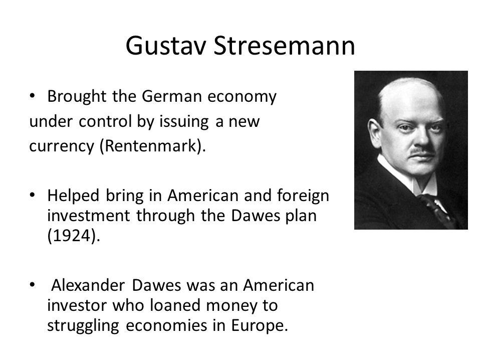 Gustav Stresemann Brought the German economy