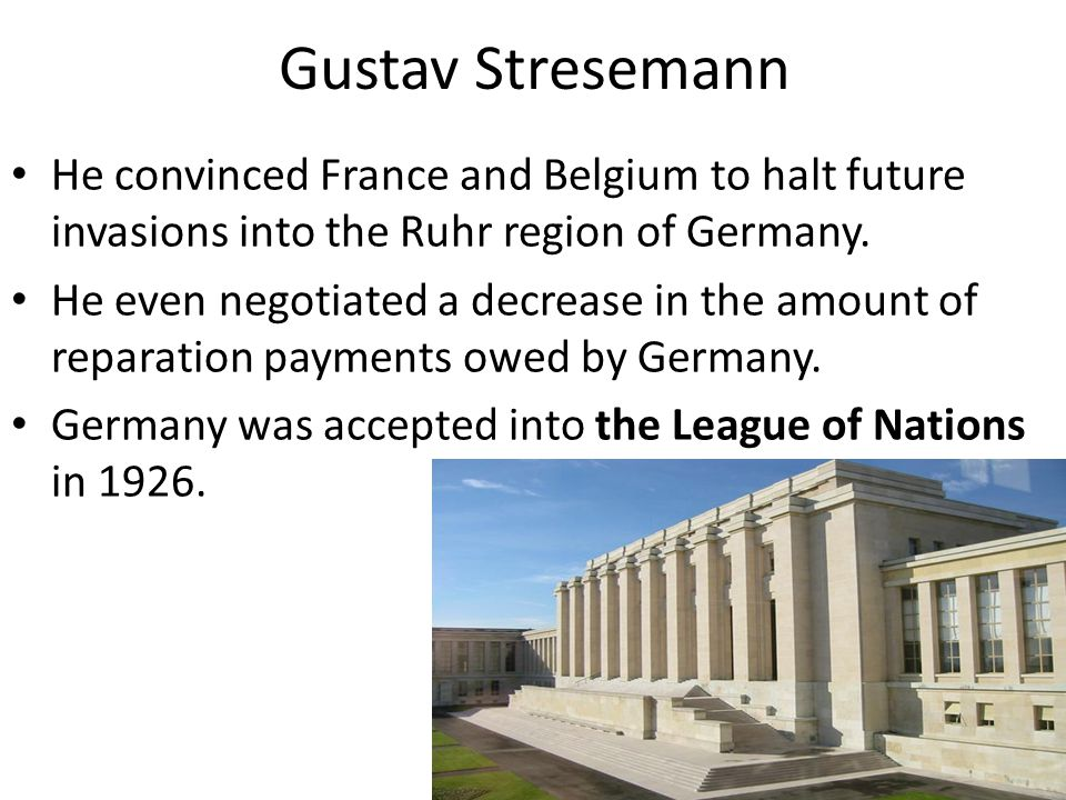 Gustav Stresemann He convinced France and Belgium to halt future invasions into the Ruhr region of Germany.