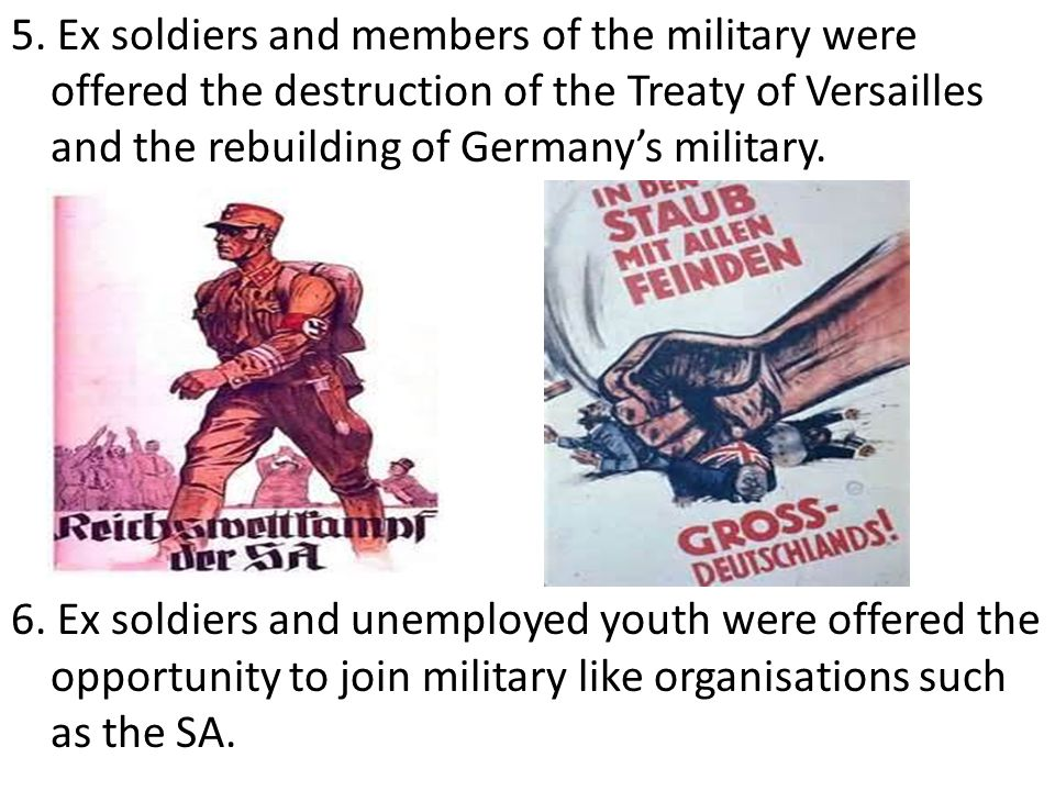 5. Ex soldiers and members of the military were offered the destruction of the Treaty of Versailles and the rebuilding of Germany's military.